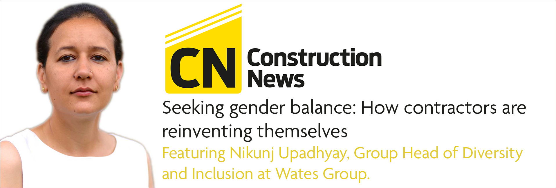 Construction news - featuring Nikunj Upadhyay  Group Head of Diversity and Inclusion