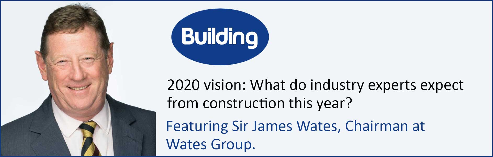 Building - featuring Sir James Wates  Chairman of Wates Group